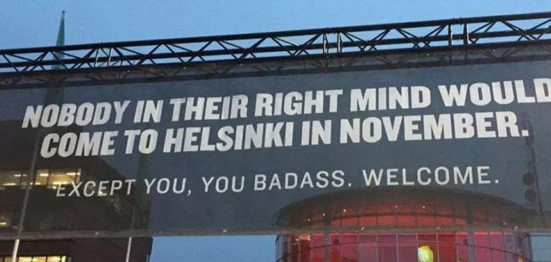"""""""Эрүүл ухаантай хүн Хельсинки (Финландын нийслэл) хотод 11-р сард ирэхгүй. Гэхдээ танаас бусад нь, тавтай морил чанга залуу минь."""""""